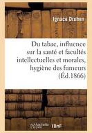 Du Tabac: Son Influence Sur La Sante Et Sur Les Facultes Intellectuelles Et Morales, Hygiene 1866