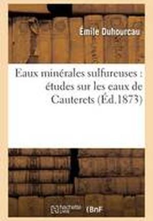Eaux Minerales Sulfureuses: Etudes Sur Les Eaux de Cauterets