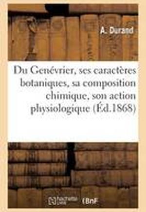 Du Genevrier, Ses Caracteres Botaniques, Sa Composition Chimique, Son Action Physiologique