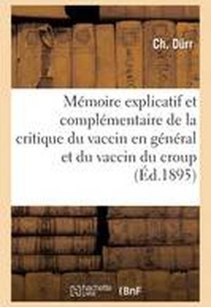 Memoire Explicatif Et Complementaire de La Critique Du Vaccin En General Et Du Vaccin Du Croup