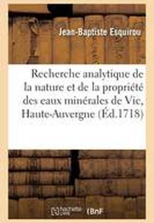 Recherche Analytique de La Nature Et de La Propriete Des Eaux Minerales de Vic: Haute-Auvergne