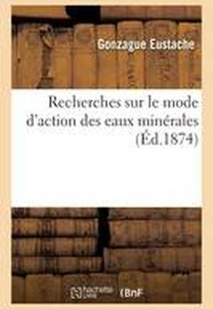 Recherches Sur Le Mode D'Action Des Eaux Minerales