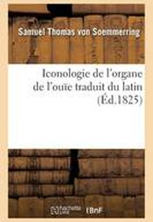 Iconologie de L'Organe de L'Ouie, Traduit Du Latin