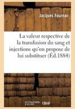 La Valeur Respective de La Transfusion Du Sang Et Injections Qu'on Propose de Lui Substituer