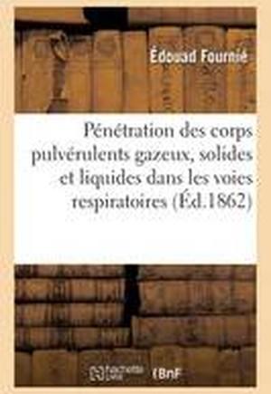de La Penetration Des Corps Pulverulents Gazeux, Solides Et Liquides Dans Les Voies Respiratoires