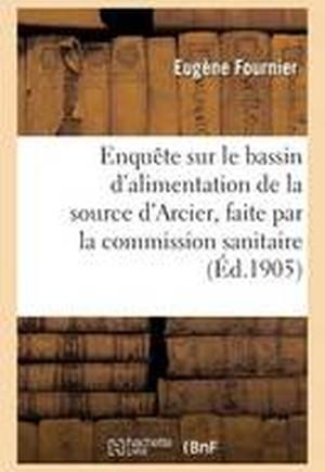 Enquaate Sur Le Bassin D'Alimentation de La Source D'Arcier, Faite Par La Commission Sanitaire