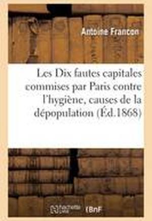 Les Dix Fautes Capitales Commises Par La Ville de Paris Contre L'Hygiene, Causes de La Depopulation