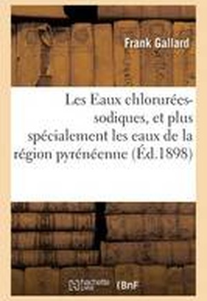 Les Eaux Chlorurees-Sodiques, Et Plus Specialement Les Eaux de La Region Pyreneenne