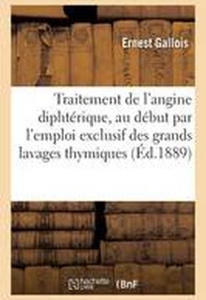 Traitement de L'Angine Diphterique, Au Debut Par L'Emploi Exclusif Des Grands Lavages Thymiques