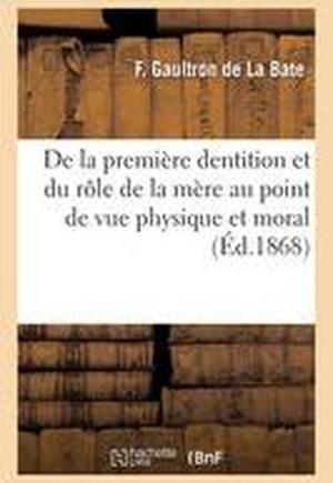de La Premiere Dentition Et Du Role de La Mere Au Point de Vue Physique Et Moral