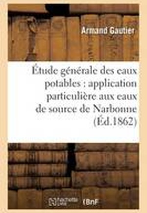 Etude Generale Des Eaux Potables: Application Particuliere Aux Eaux de Source de Narbonne