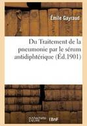 Du Traitement de La Pneumonie Par Le Serum Antidiphterique