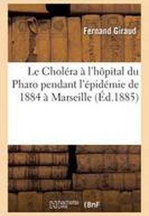 Le Cholera A L'Hopital Du Pharo Pendant L'Epidemie de 1884 a Marseille