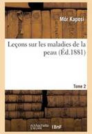 Le ons Sur Les Maladies de la Peau. Tome 2