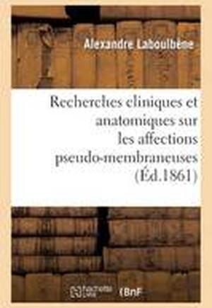 Recherches Cliniques Et Anatomiques Sur Les Affections Pseudo-Membraneuses: Productions