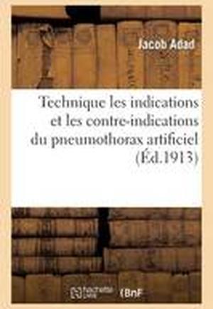 Technique Les Indications Et Les Contre-Indications Du Pneumothorax Artificiel