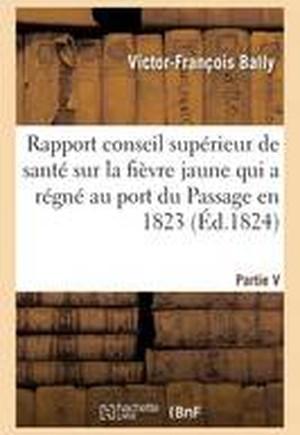 Rapport Fait Au Conseil Sup�rieur de Sant� Sur La Fi�vre Jaune Qui a R�gn� Au Port Du Passage 1823