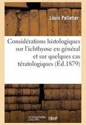 Consid�rations Historiques Et Histologiques Sur l'Ichthyose En G�n�ral