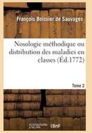 Nosologie M thodique Ou Distribution Des Maladies En Classes Tome 2