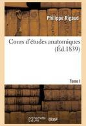 Cours d' tudes Anatomiques. T. I