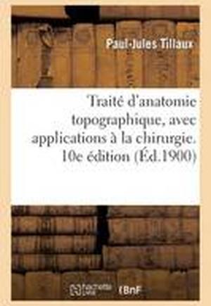Trait d'Anatomie Topographique, Avec Applications La Chirurgie. 10e dition