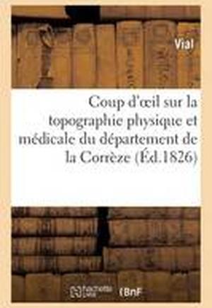 Coup d'Oeil Sur La Topographie Physique Et M dicale Du D partement de la Corr ze