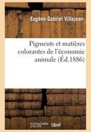 Pigments Et Mati res Colorantes de l' conomie Animale
