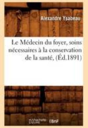 Le M decin Du Foyer, Soins N cessaires La Conservation de la Sant , ( d.1891)