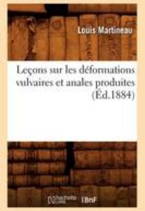 Lecons Sur Les Deformations Vulvaires Et Anales Produites (Ed.1884)