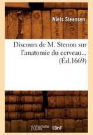 Discours de M. Stenon Sur l'Anatomie Du Cerveau (�d.1669)