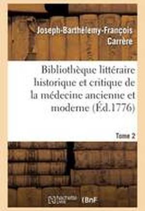 Biblioth que Litt raire Historique Et Critique de la M decine Ancienne Et Moderne. Tome 2