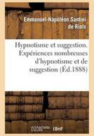 Hypnotisme Et Suggestion. Exp�riences Nombreuses d'Hypnotisme Et de Suggestion