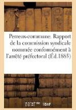 Perreux-Commune. Rapport de la Commission Syndicale Nomm�e Conform�ment � l'Arr�t�