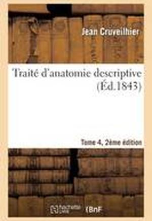 Trait d'Anatomie Descriptive. Edition 2, Tome 4