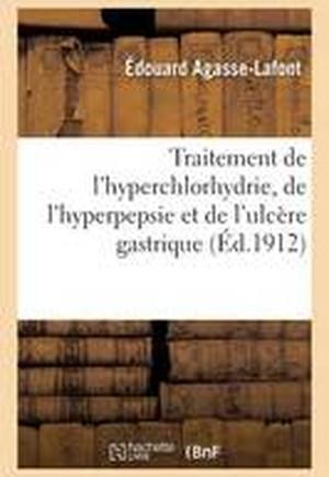 Traitement de l'Hyperchlorhydrie, de l'Hyperpepsie Et de l'Ulc�re Gastrique