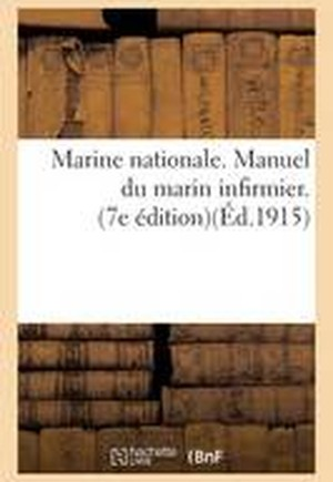 Marine Nationale. Manuel Du Marin Infirmier. 7e dition Approuv e Par D cision Minist rielle