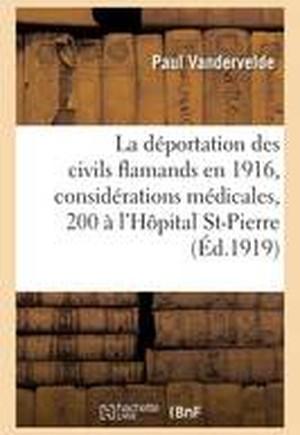 La D�portation Des Civils Flamands,1916, Consid�rations M�dicales 200 Soign�s � l'H�pital St-Pierre