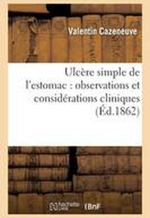 Ulcere Simple de L'Estomac: Observations Et Considerations Cliniques