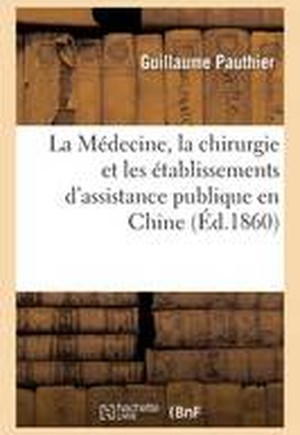 La Medecine, La Chirurgie Et Les Etablissements D'Assistance Publique En Chine