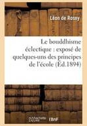 Le Bouddhisme Eclectique: Expose de Quelques-Uns Des Principes de L'Ecole