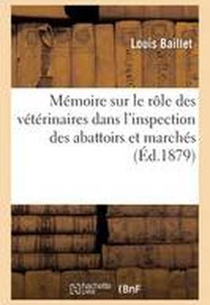 Memoire Sur Le Role Des Veterinaires Dans L'Inspection Des Abattoirs Et Marches, Lu Au Congres