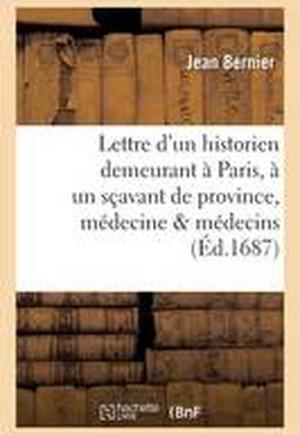 Lettre D'Un Historien Demeurant a Paris, a Un Scavant de Province, Quelques Matieres de Medecine