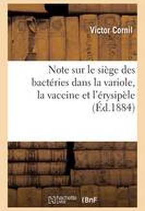 Note Sur Le Siege Des Bacteries Dans La Variole, La Vaccine Et L'Erysipele