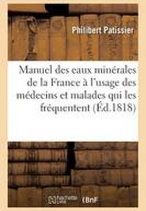 Manuel Des Eaux Minerales de La France, A L'Usage Des Medecins Et Des Malades