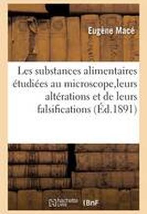 Les Substances Alimentaires tudi es Au Microscope, Leurs Alt rations Et de Leurs Falsifications