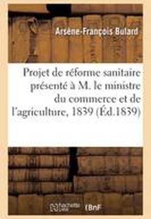 Projet de Reforme Sanitaire Presente A M. Le Ministre Du Commerce Et de L'Agriculture, 1839