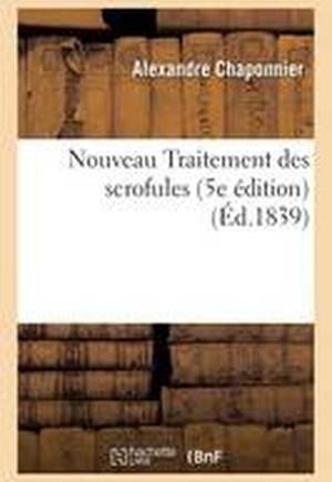 Nouveau Traitement Des Scrofules Par Le Cher Chaponnier, 5e Edition,
