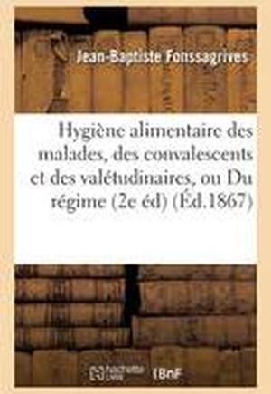 Hygi ne Alimentaire Des Malades, Des Convalescents Et Des Val tudinaires, Ou Du R gime Envisag