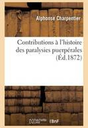 Contributions A L'Histoire Des Paralysies Puerperales
