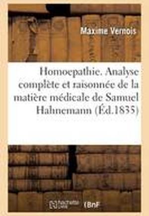 Homoepathie. Analyse Complete Et Raisonnee de La Matiere Medicale de Samuel Hahnemann
